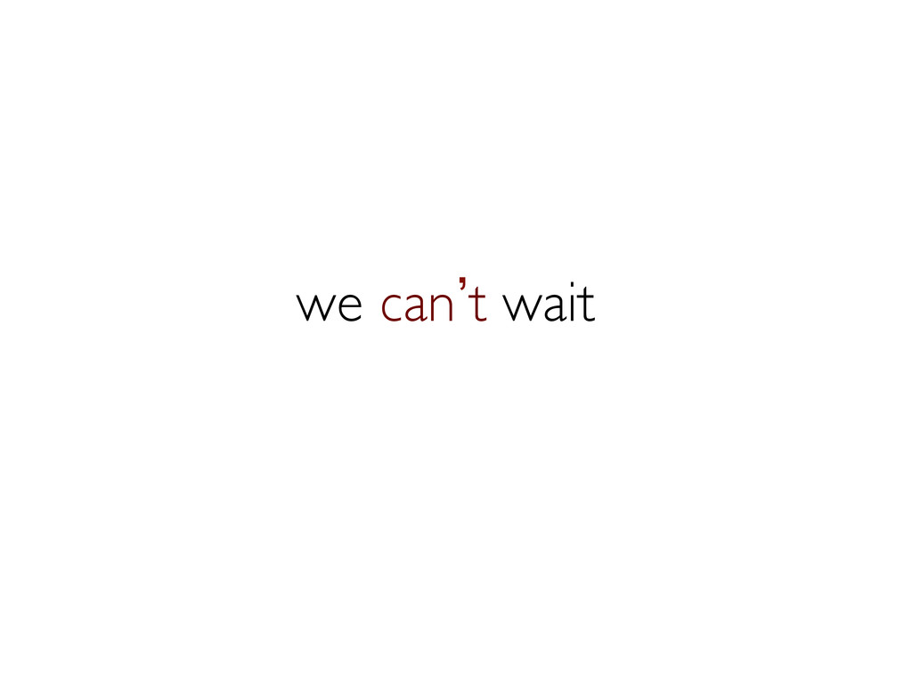 we can`t wait