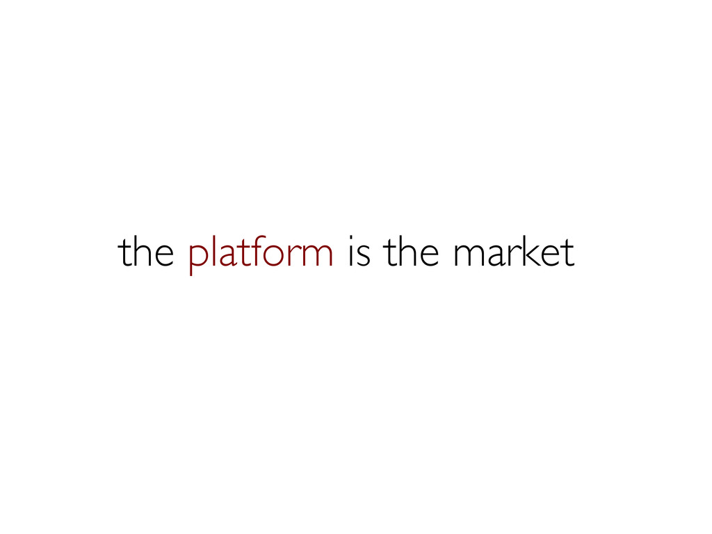 the platform is the market