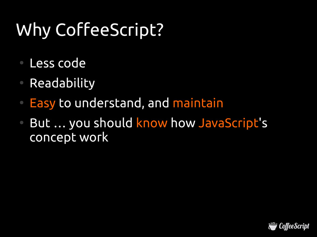 Why CoffeeScript? Why CoffeeScript? ● Less code...