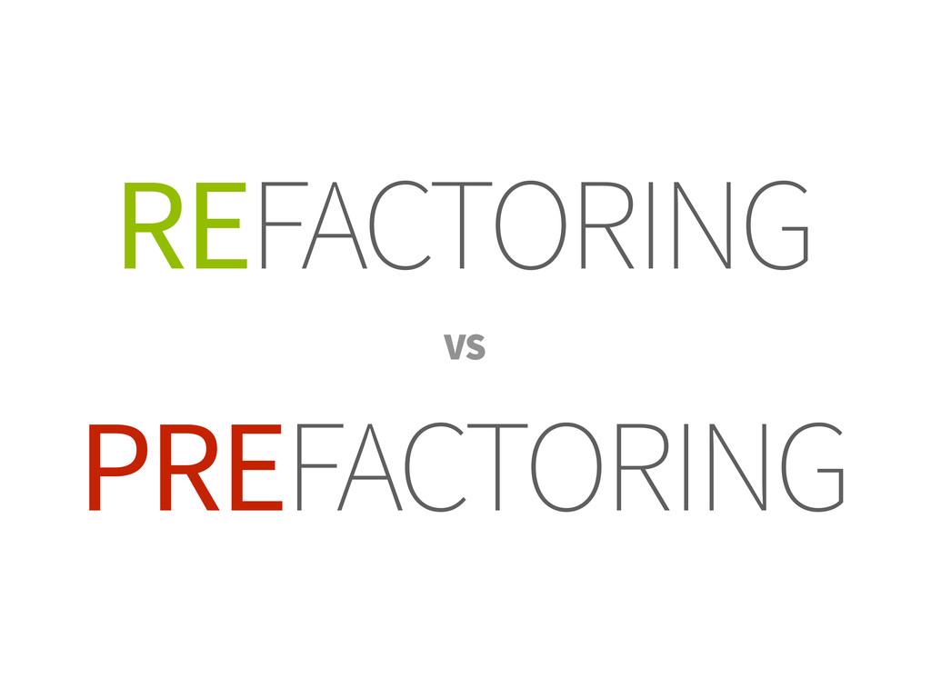 REFACTORING PREFACTORING VS