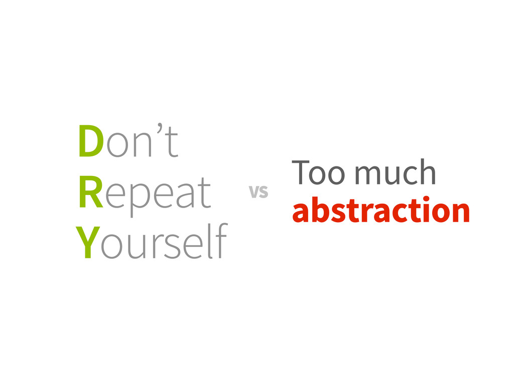 Don't Repeat Yourself Too much abstraction VS