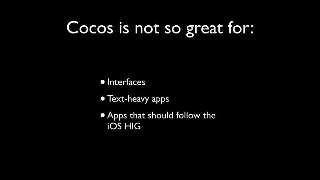 Cocos is not so great for: •Interfaces •Text-he...