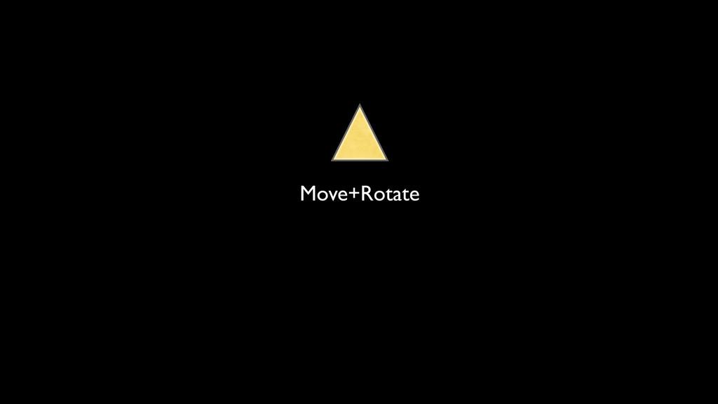 Move+Rotate