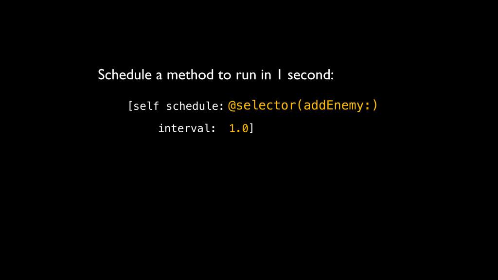 [self schedule: interval: 1.0] Schedule a metho...