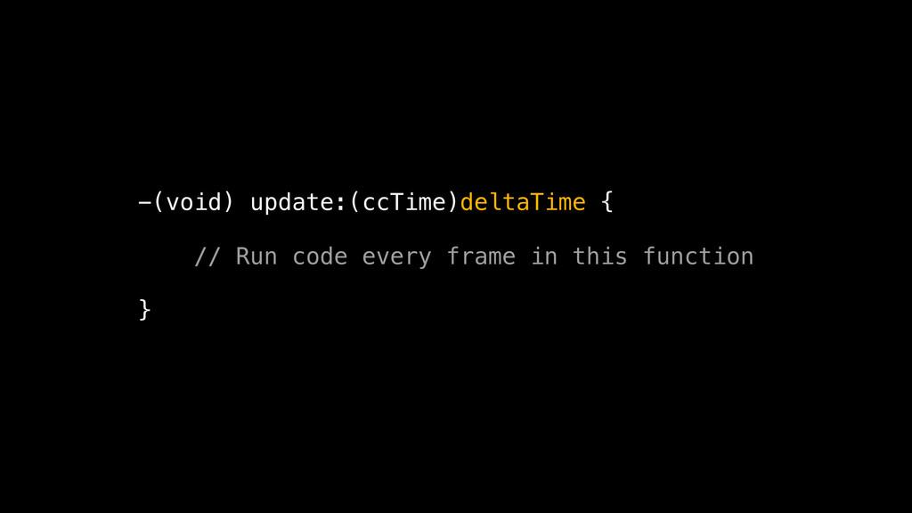 -(void) update:(ccTime)deltaTime { // Run code ...