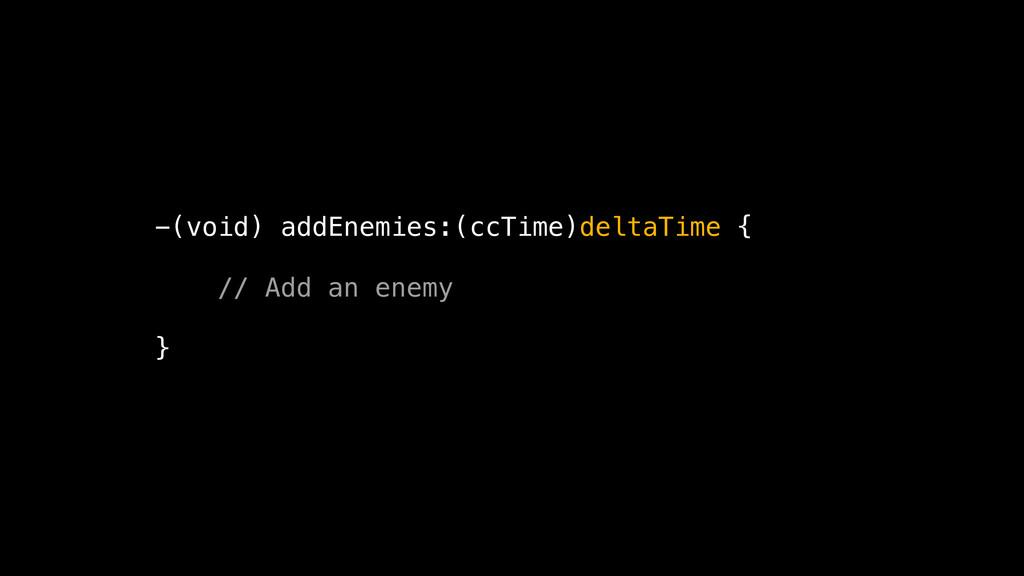 -(void) addEnemies:(ccTime)deltaTime { // Add a...