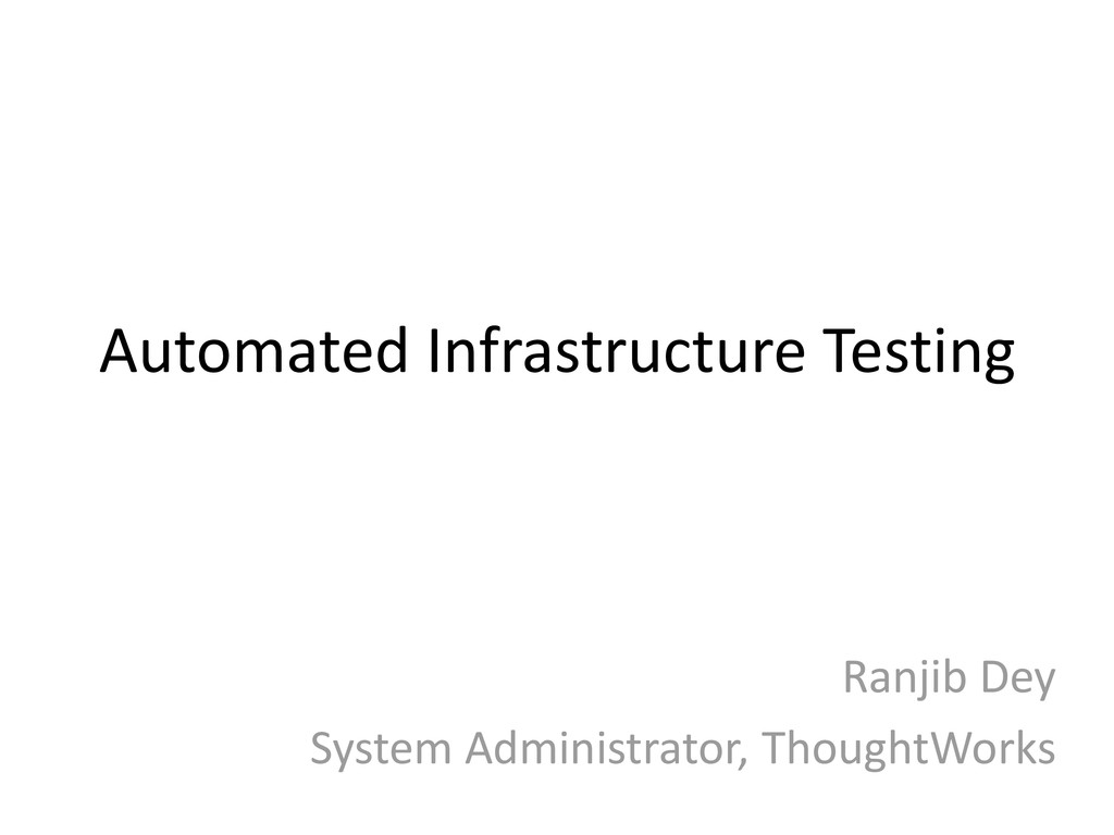 Automated Infrastructure Testing Ranjib Dey Sys...