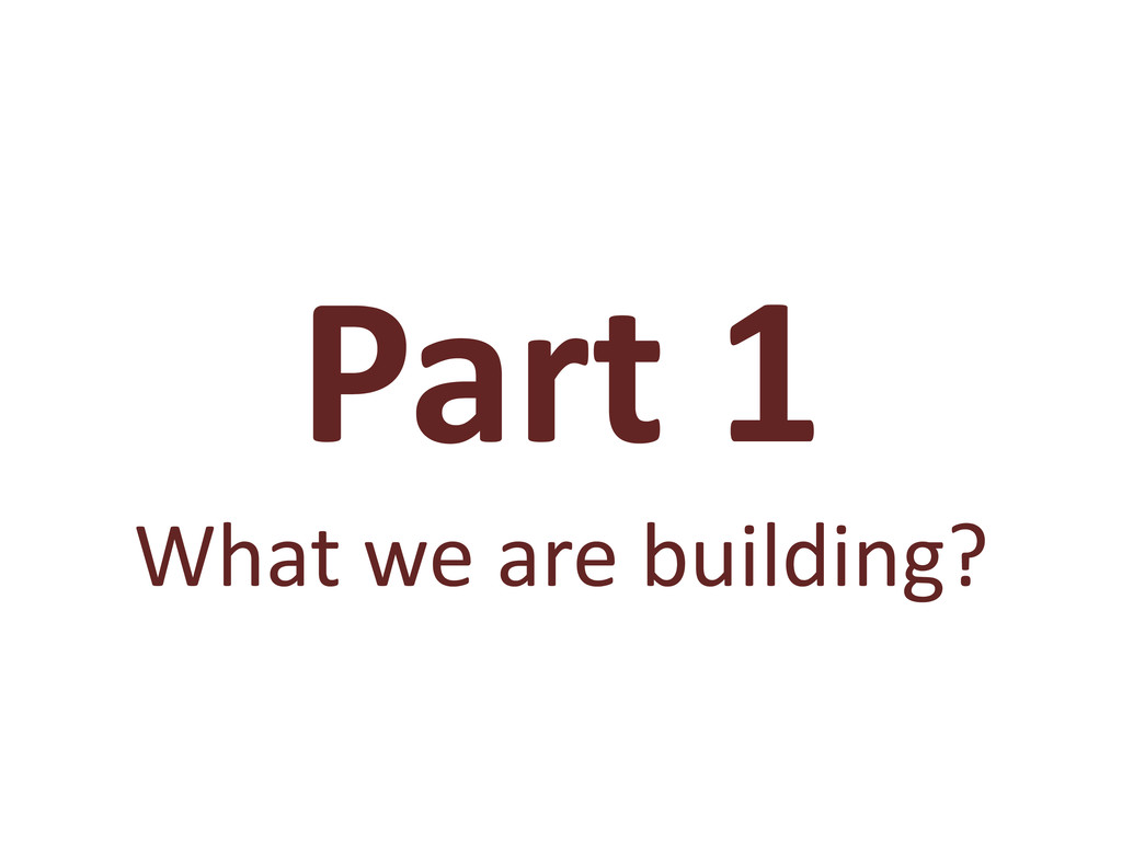 Part 1 What we are building?