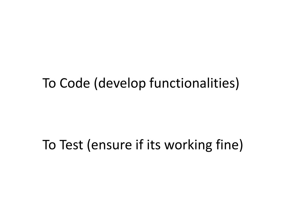 To Code (develop functionalities) To Test (ensu...