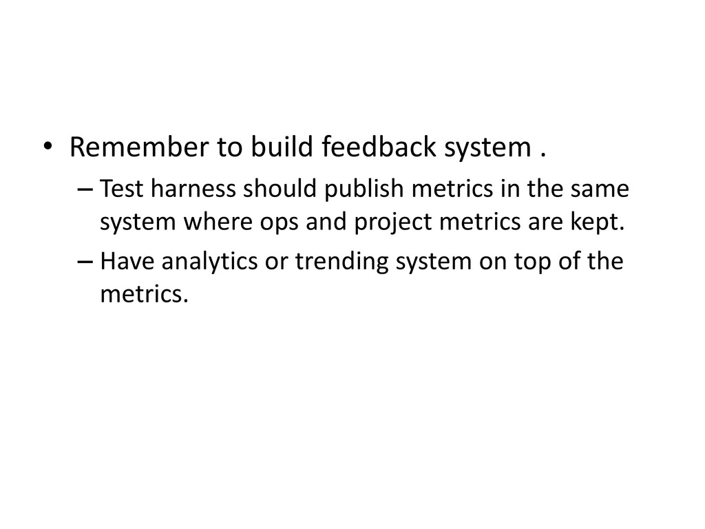 • Remember to build feedback system . – Test ha...