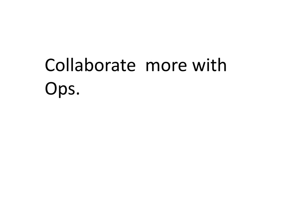 Collaborate more with Ops.