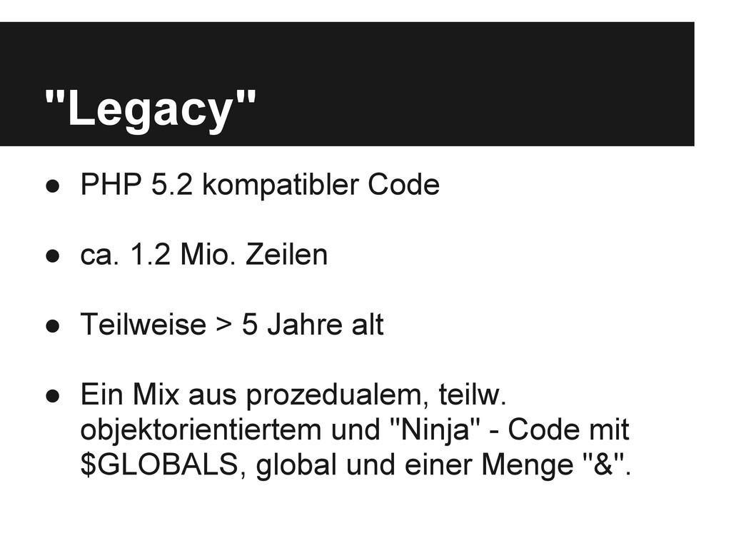 ● PHP 5.2 kompatibler Code ● ca. 1.2 Mio. Zeile...