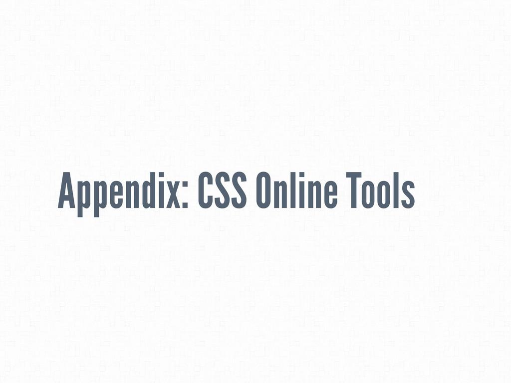Appendix: CSS Online Tools