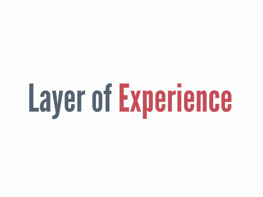 Layer of Experience