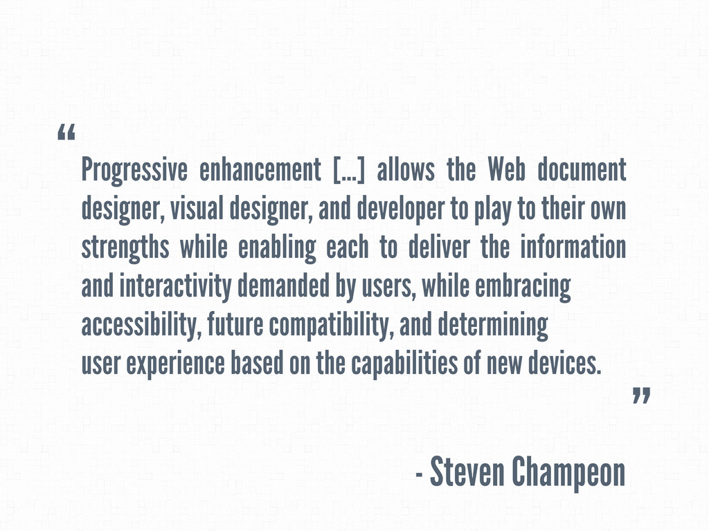 Progressive enhancement [...] allows the Web do...