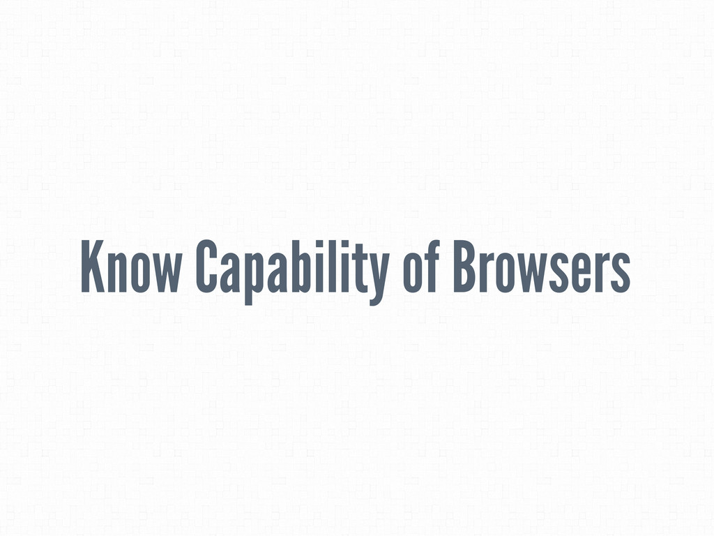 Know Capability of Browsers