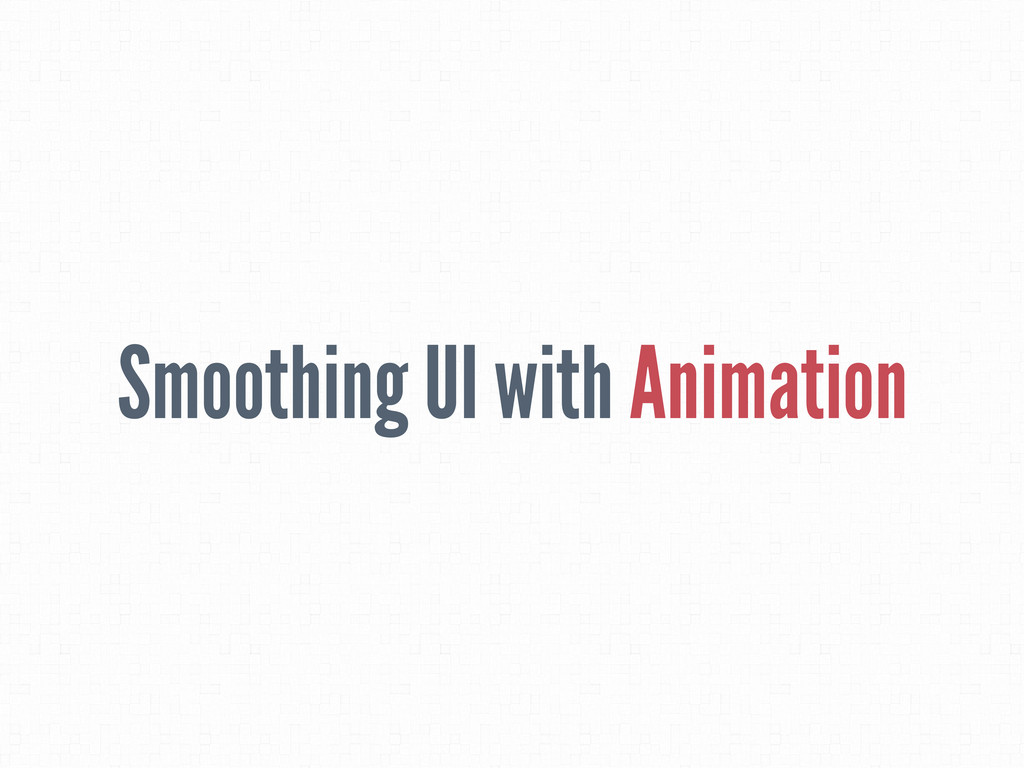 Smoothing UI with Animation