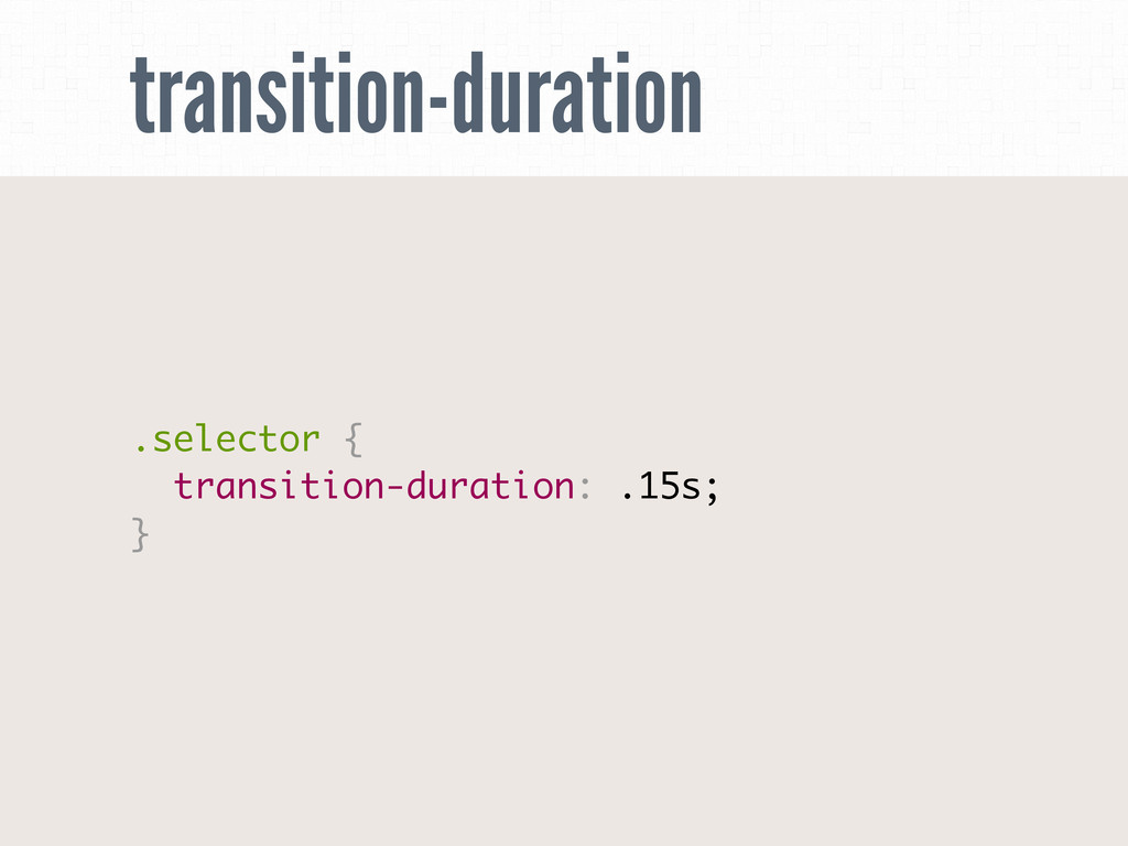transition-duration .selector { transition-dura...