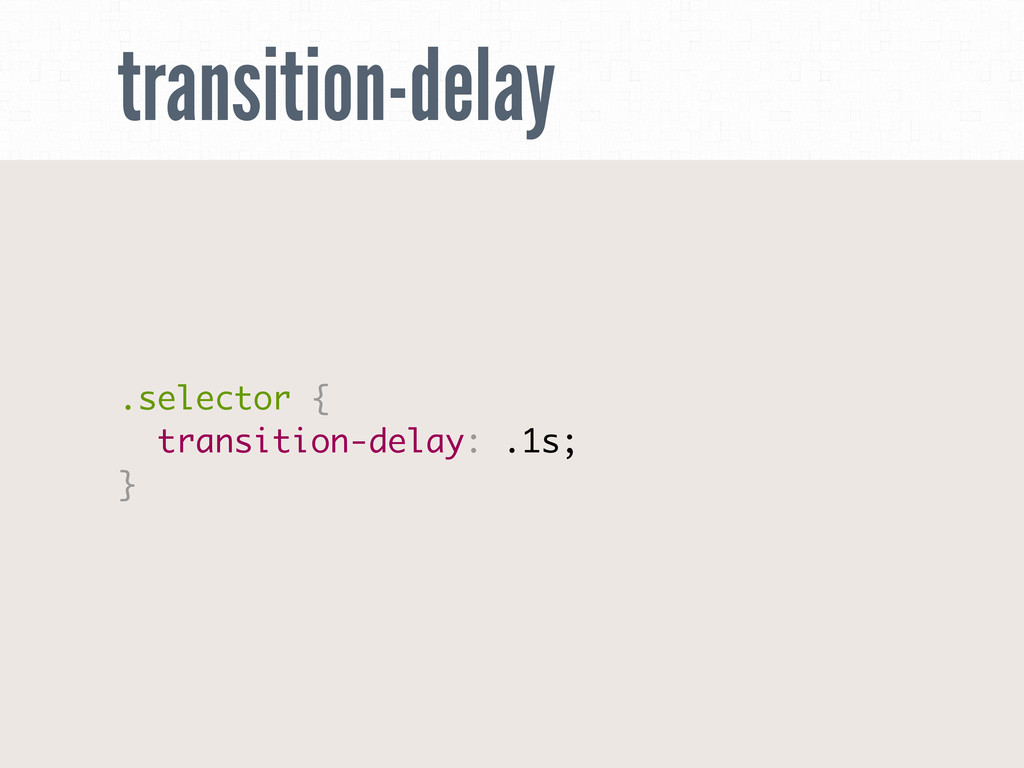 transition-delay .selector { transition-delay: ...