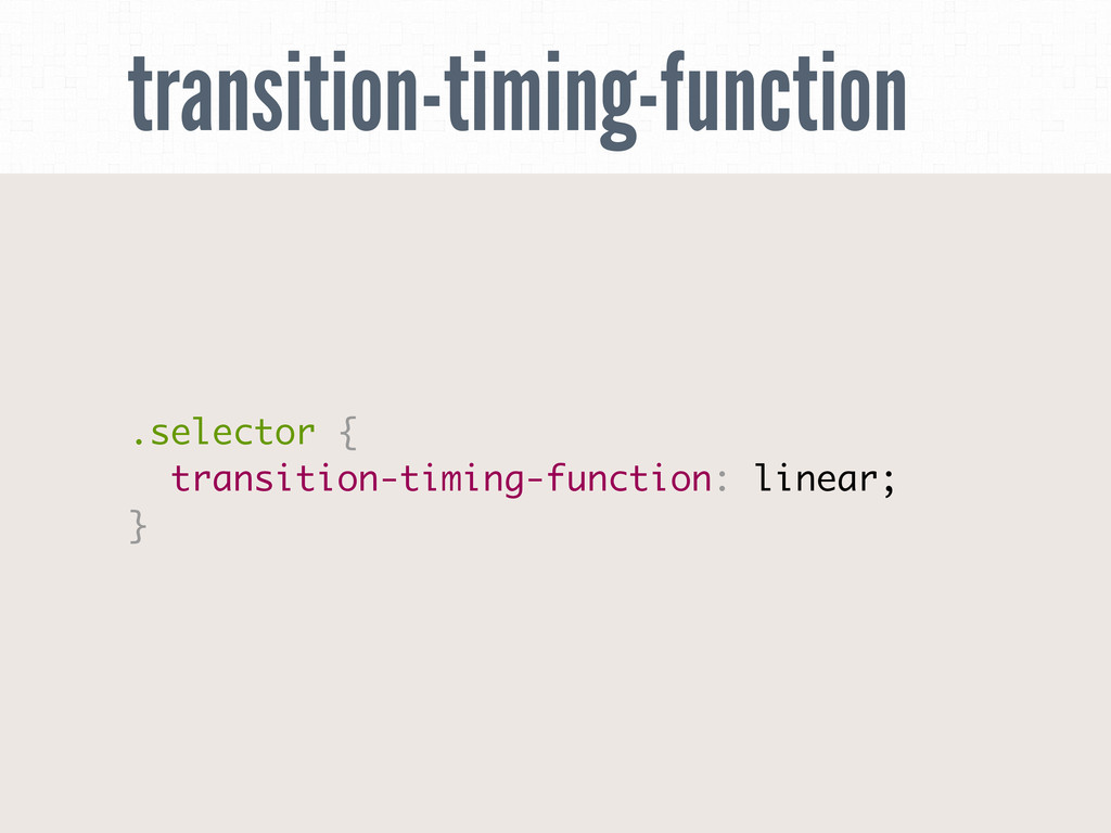 transition-timing-function .selector { transiti...