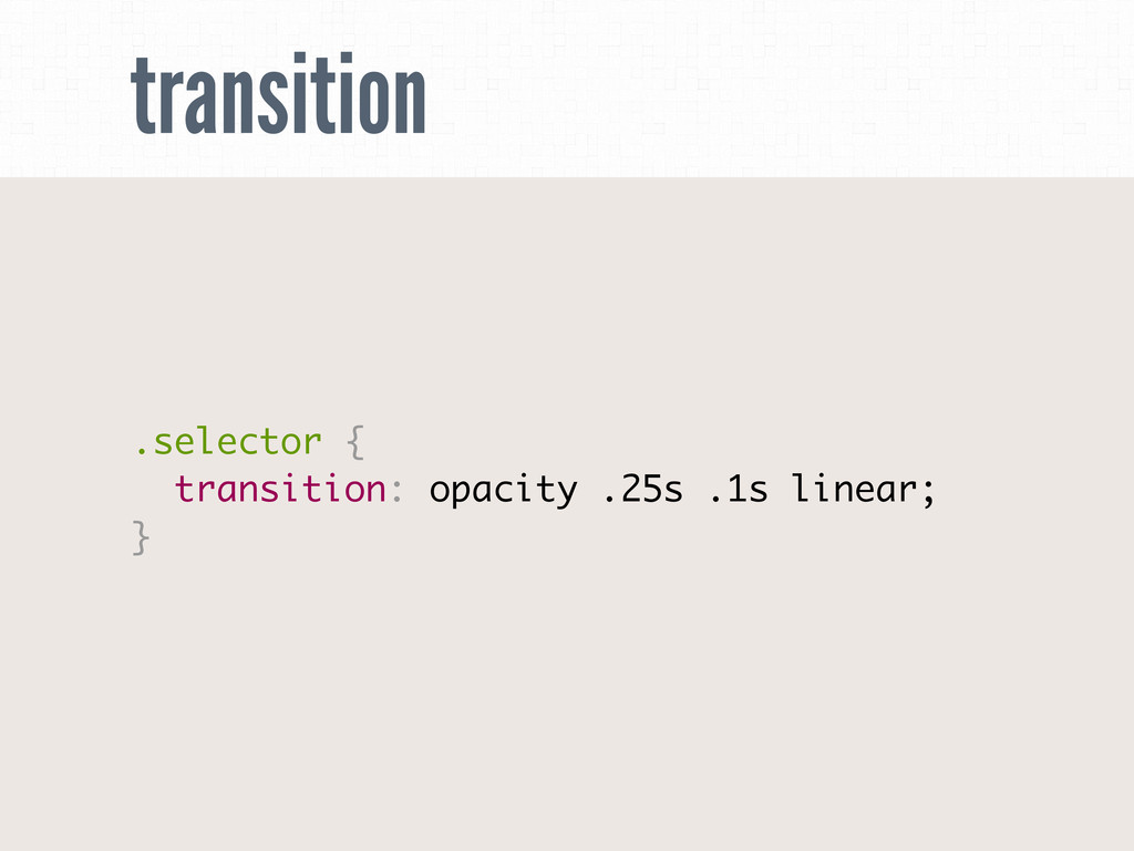 transition .selector { transition: opacity .25s...
