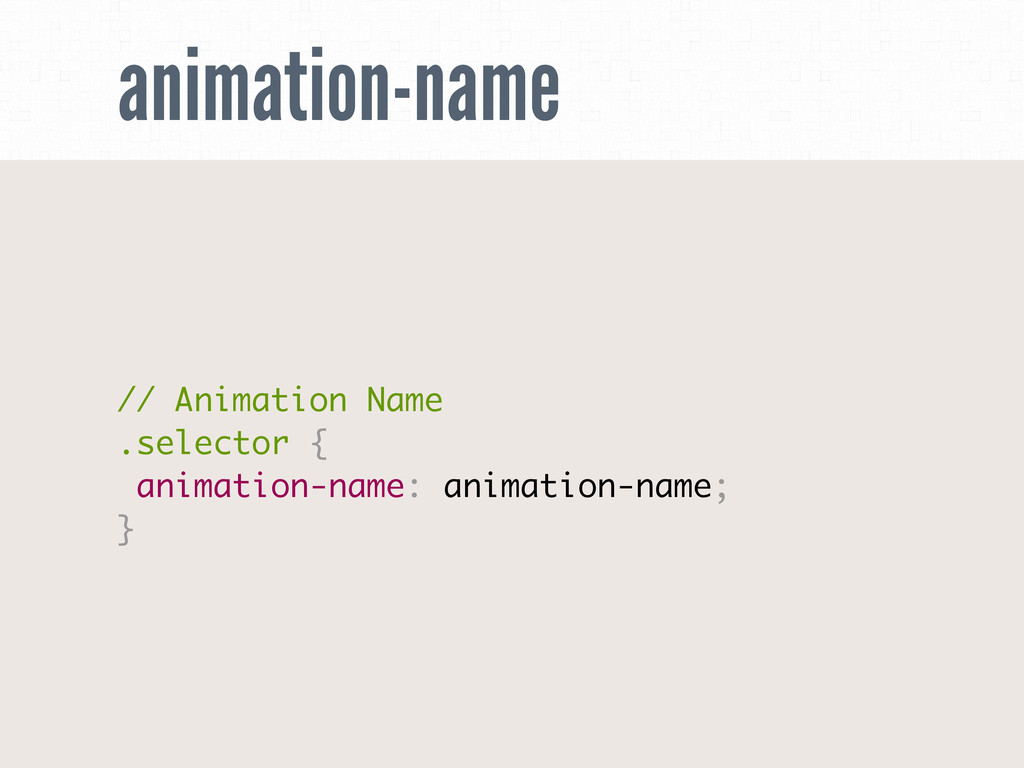 animation-name // Animation Name .selector { an...