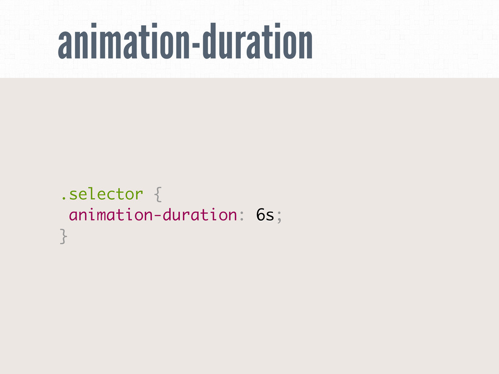 animation-duration .selector { animation-durati...
