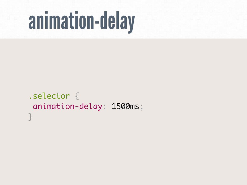animation-delay .selector { animation-delay: 15...