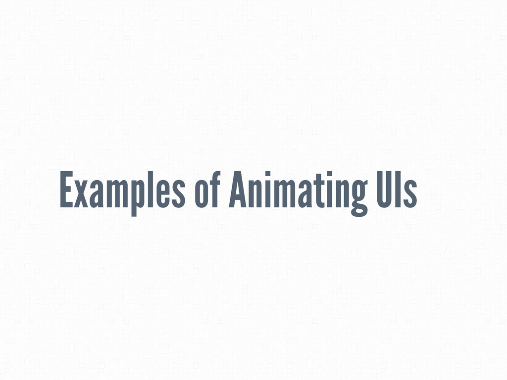 Examples of Animating UIs