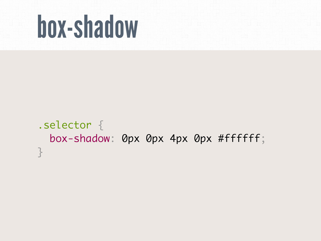 box-shadow .selector { box-shadow: 0px 0px 4px ...
