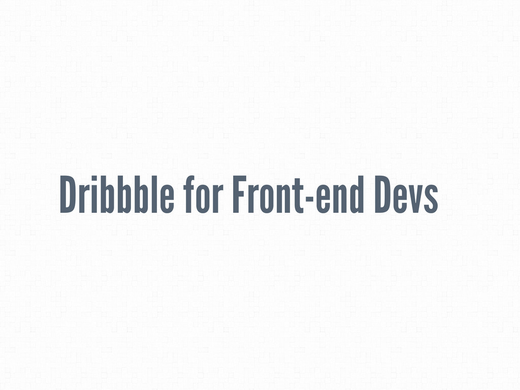 Dribbble for Front-end Devs