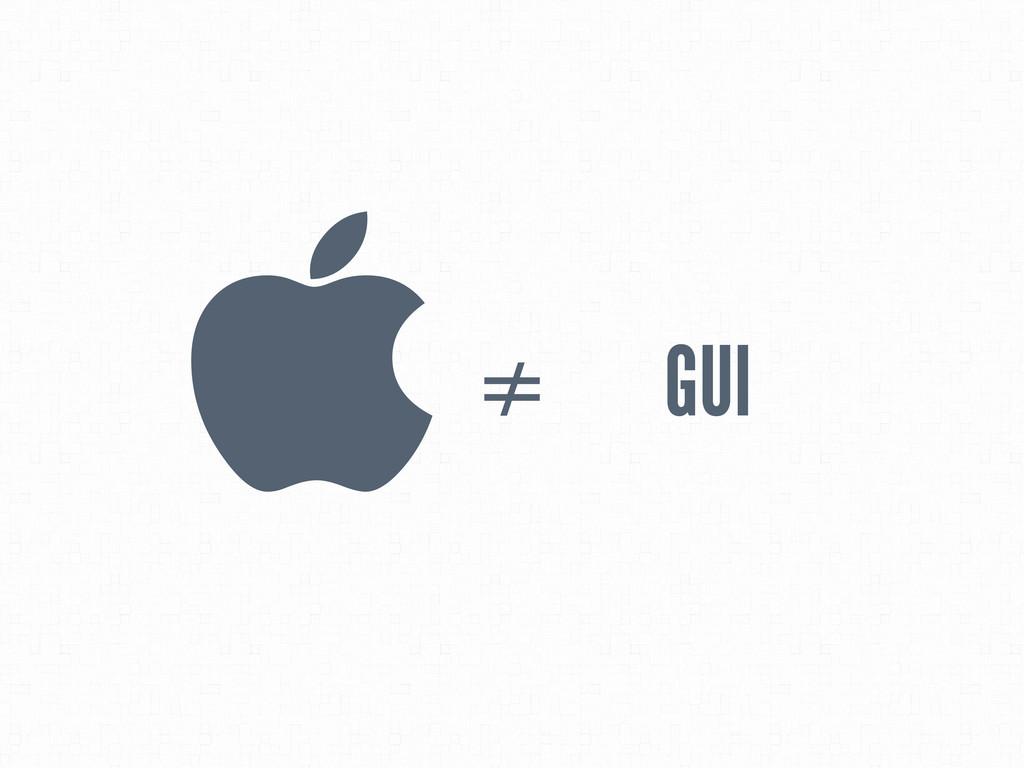 ≠  GUI