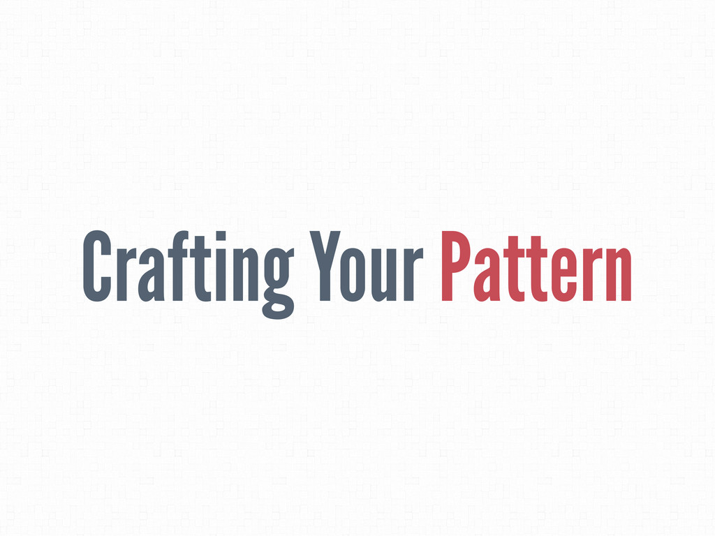Crafting Your Pattern
