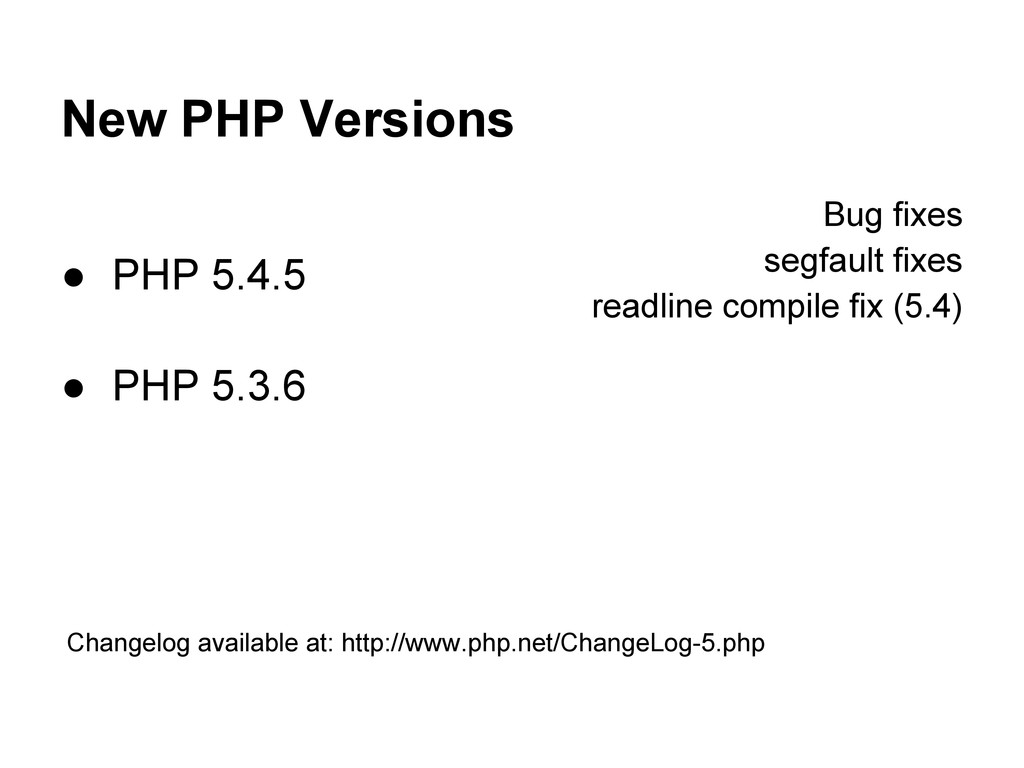 New PHP Versions ● PHP 5.4.5 ● PHP 5.3.6 Bug fi...