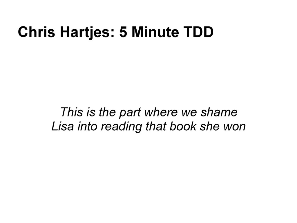 Chris Hartjes: 5 Minute TDD This is the part wh...
