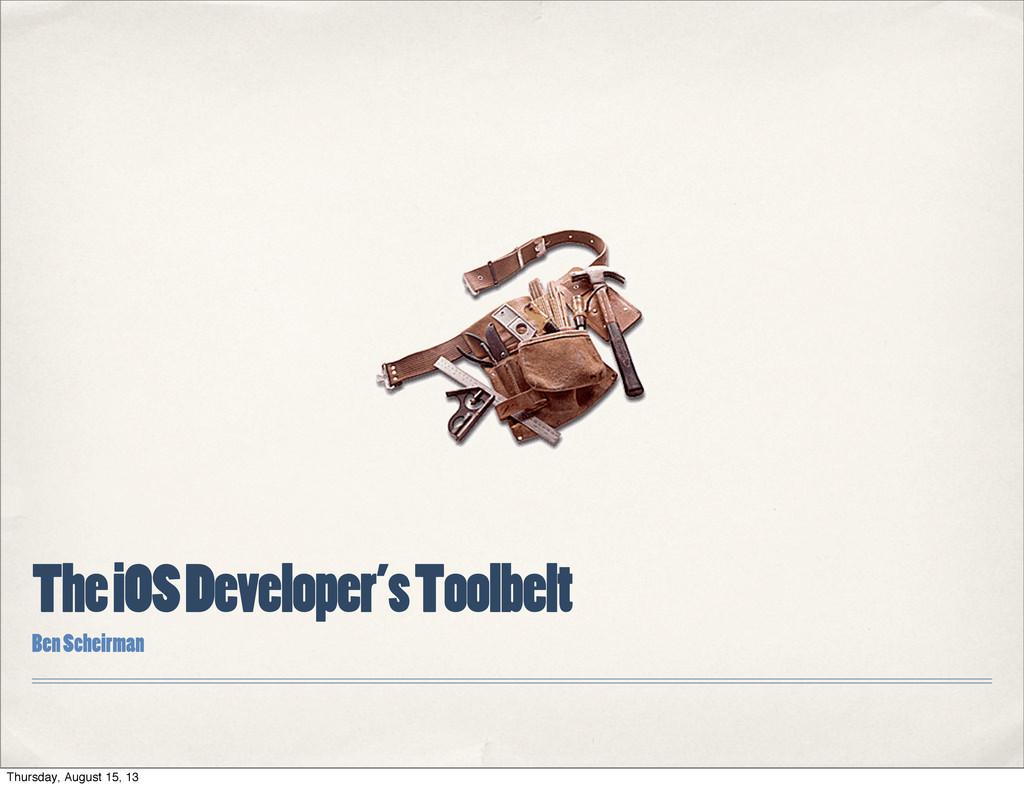 The iOS Developer's Toolbelt Ben Scheirman Thur...