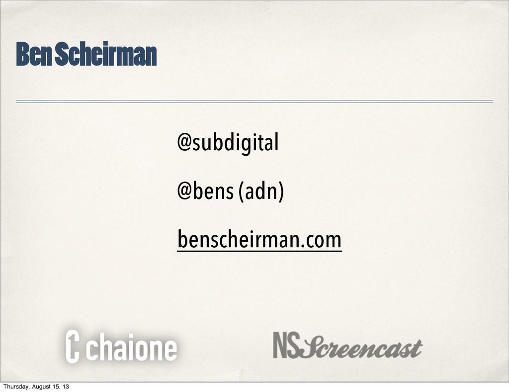 @subdigital @bens (adn) benscheirman.com Ben Sc...