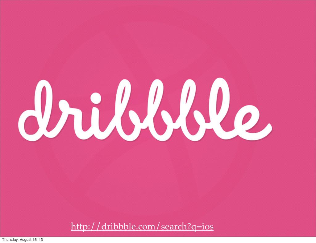http://dribbble.com/search?q=ios Thursday, Augu...