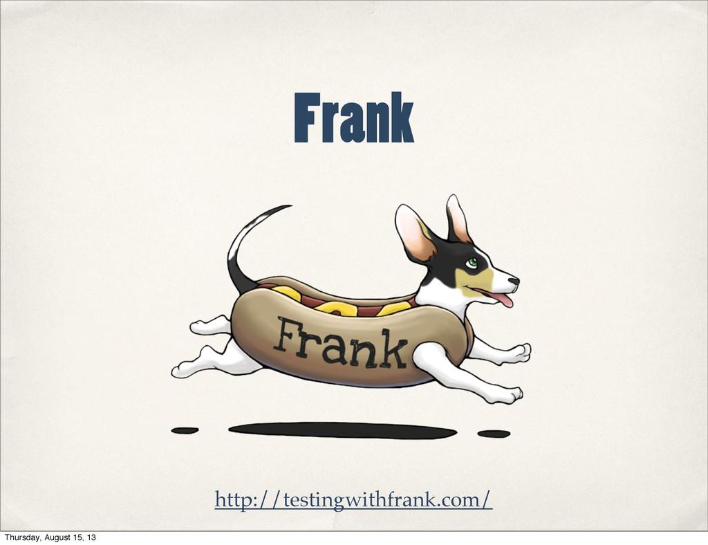 Frank http://testingwithfrank.com/ Thursday, Au...