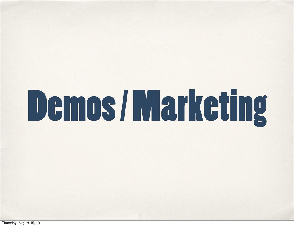 Demos / Marketing Thursday, August 15, 13