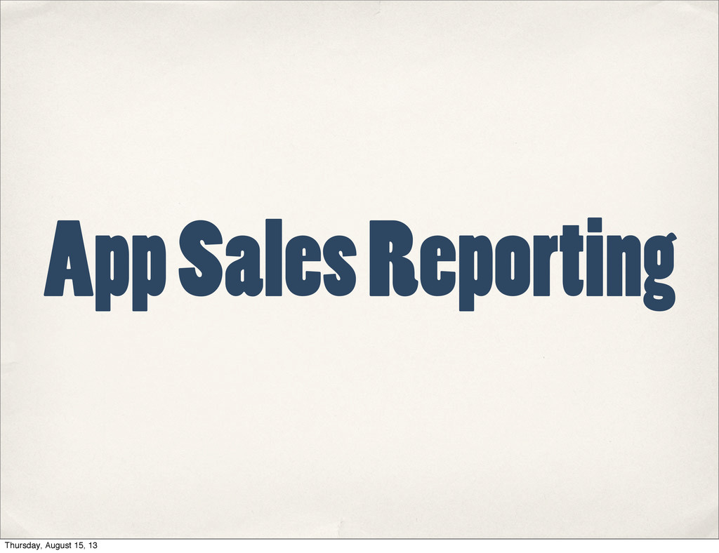 App Sales Reporting Thursday, August 15, 13