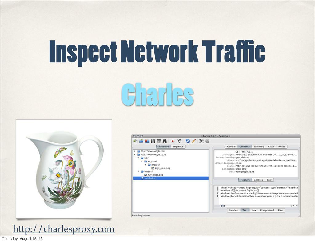 Inspect Network Traf c Charles http://charlespr...