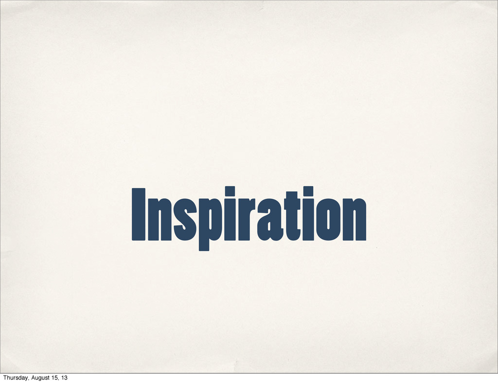 Inspiration Thursday, August 15, 13