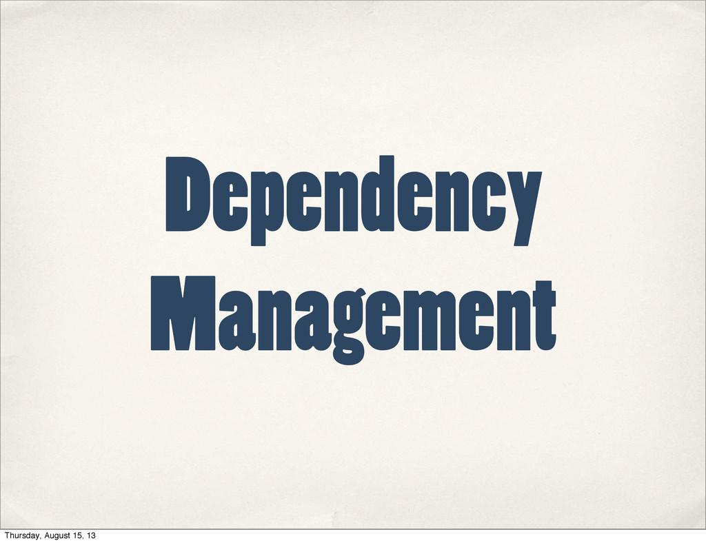 Dependency Management Thursday, August 15, 13