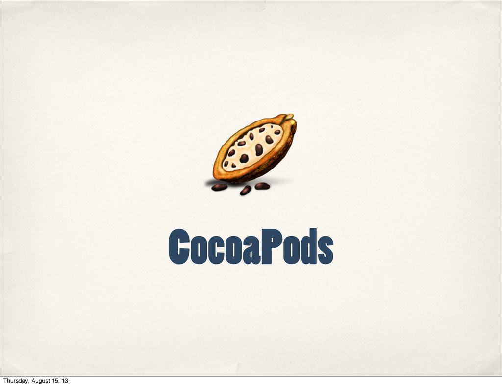 CocoaPods Thursday, August 15, 13