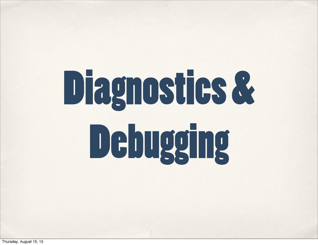 Diagnostics & Debugging Thursday, August 15, 13