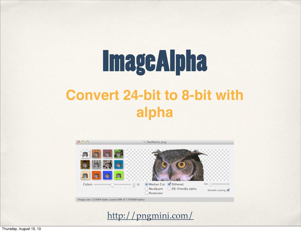 http://pngmini.com/ ImageAlpha Convert 24-bit t...