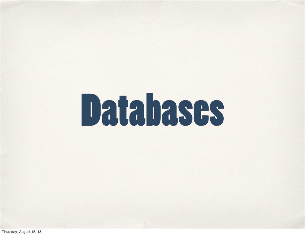 Databases Thursday, August 15, 13