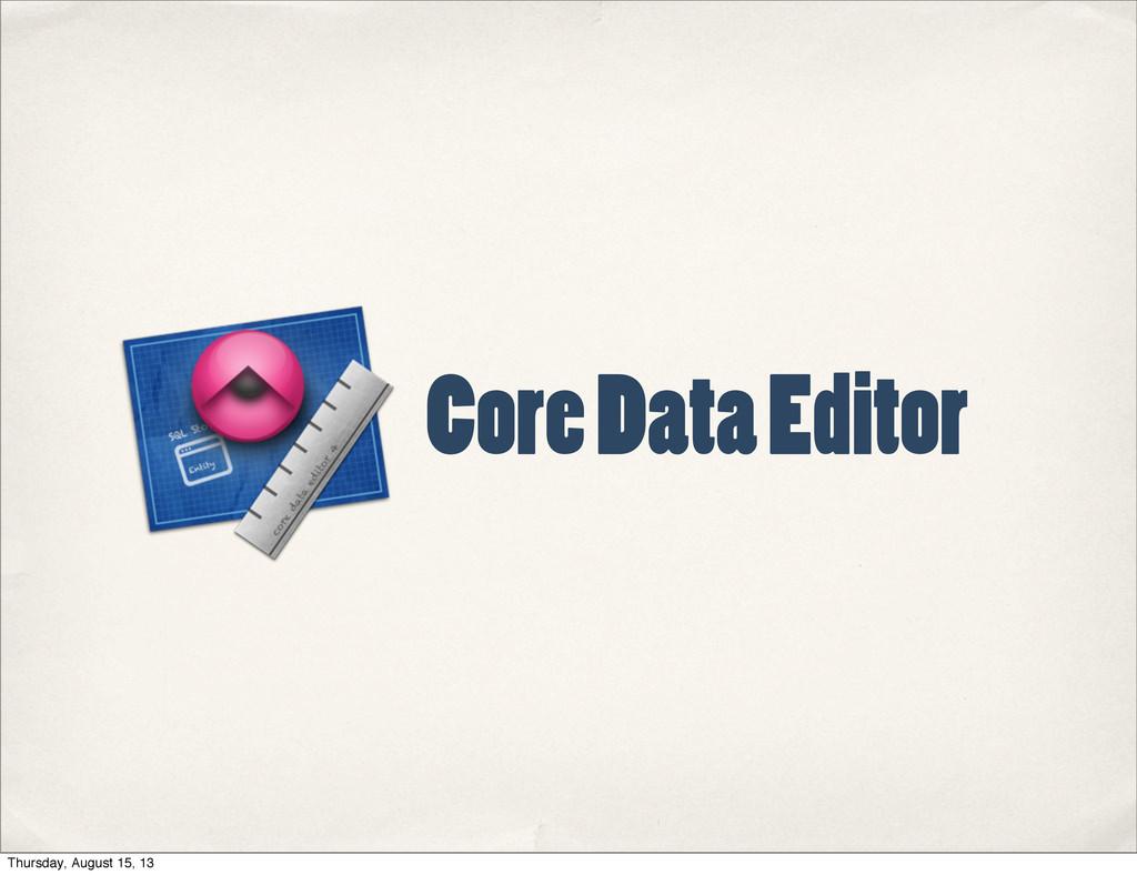Core Data Editor Thursday, August 15, 13