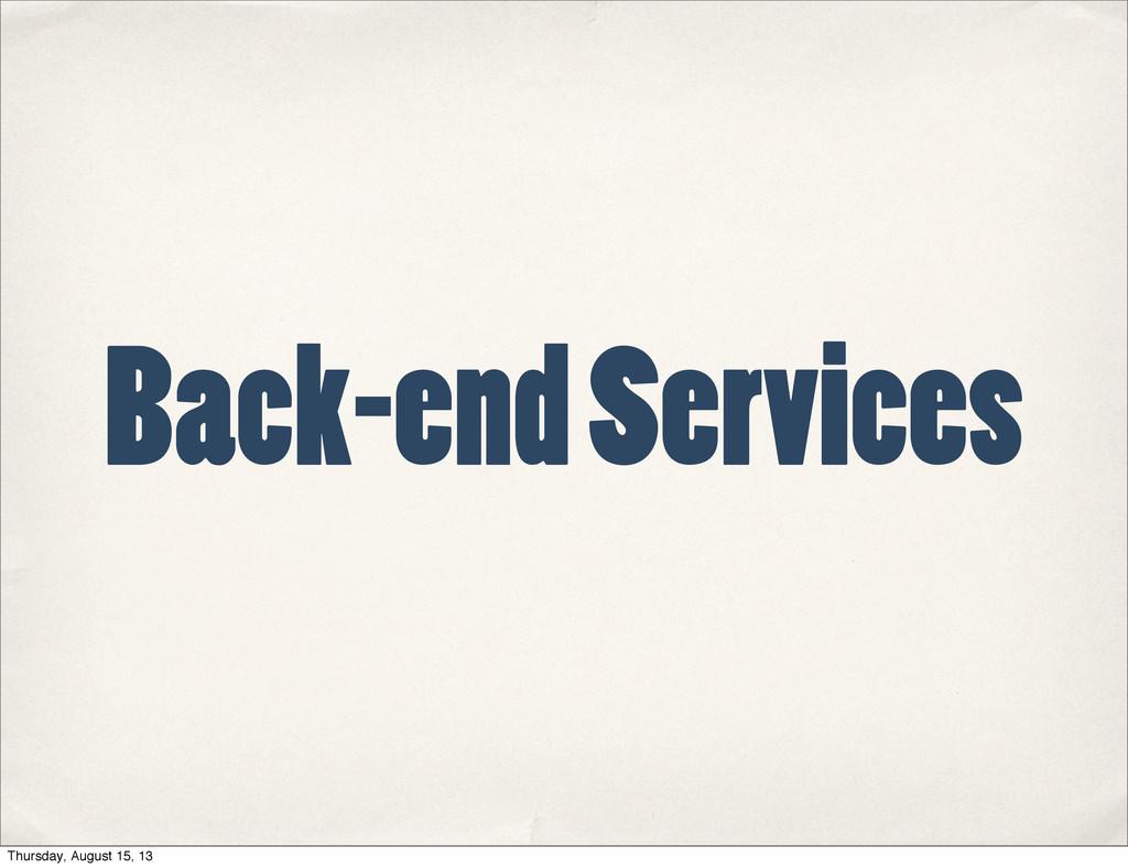 Back-end Services Thursday, August 15, 13